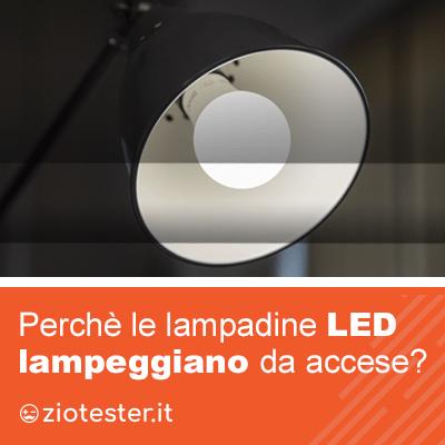 Le lampadine LED lampeggiano da accese, perchè?